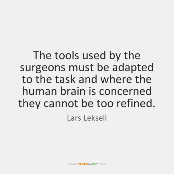The tools used by the surgeons must be adapted to the task ...