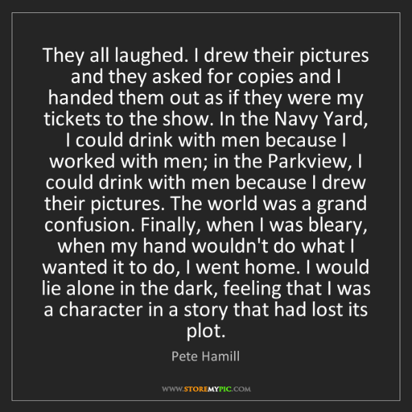 Pete Hamill: They all laughed. I drew their pictures and they asked...