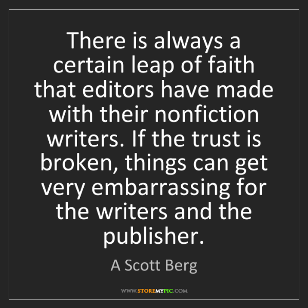 A Scott Berg: There is always a certain leap of faith that editors...