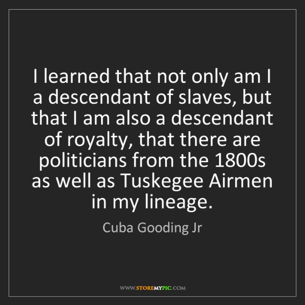 Cuba Gooding Jr: I learned that not only am I a descendant of slaves,...