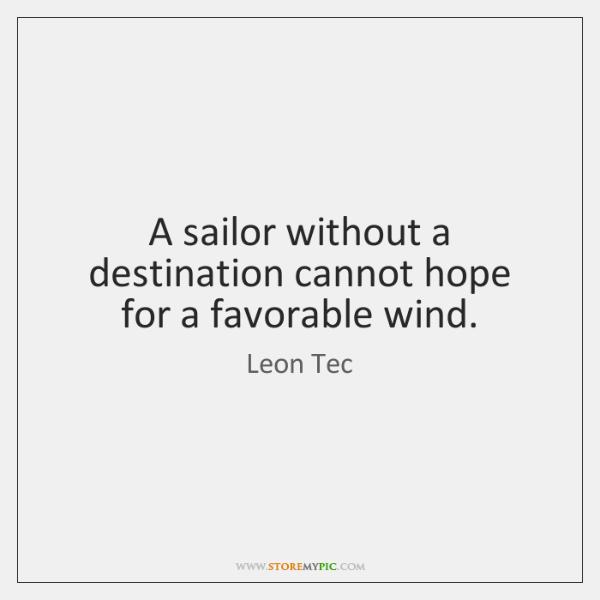 A sailor without a destination cannot hope for a favorable wind.