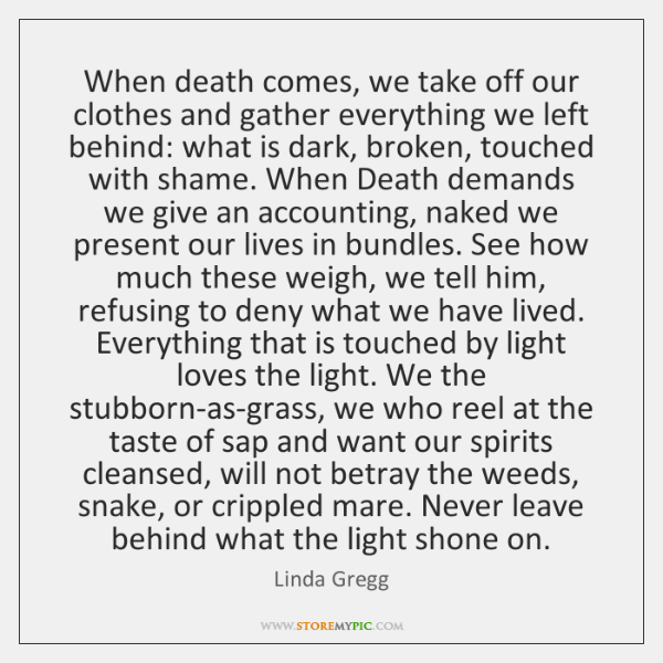 When death comes, we take off our clothes and gather everything we ...