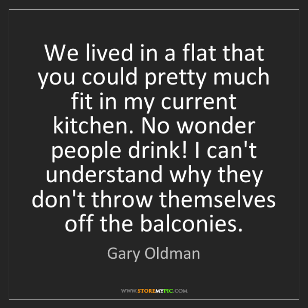 Gary Oldman: We lived in a flat that you could pretty much fit in...
