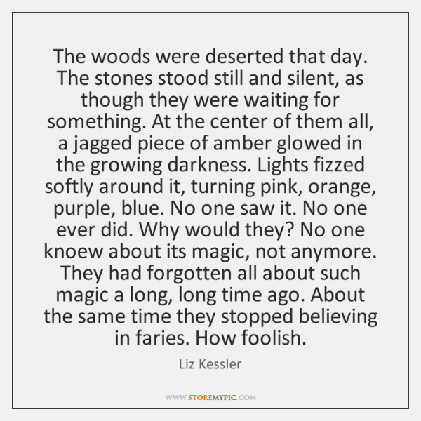 The woods were deserted that day. The stones stood still and silent, ...