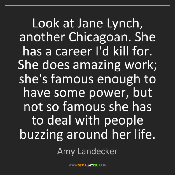 Amy Landecker: Look at Jane Lynch, another Chicagoan. She has a career...