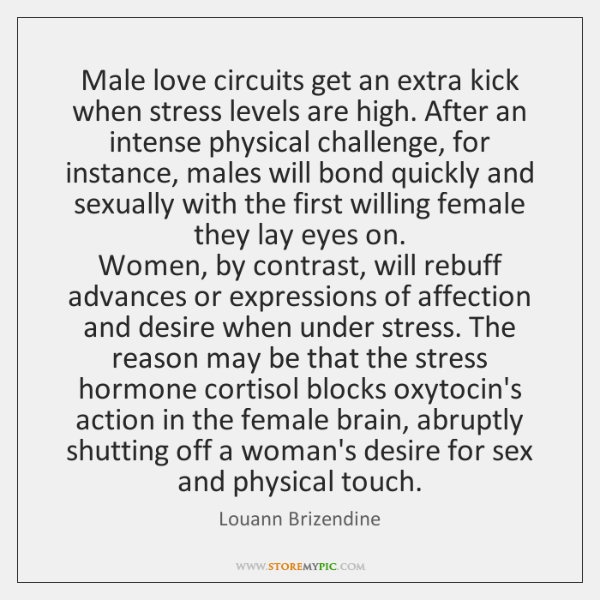 Male love circuits get an extra kick when stress levels are high. ...