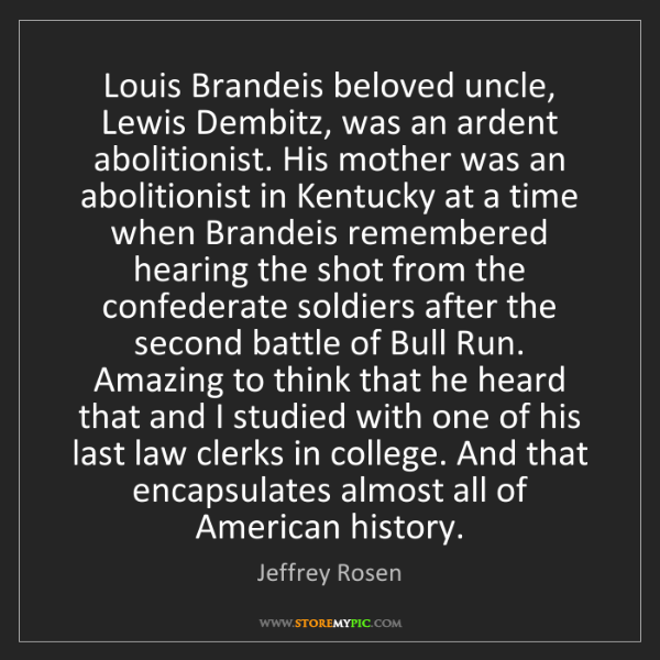 Jeffrey Rosen: Louis Brandeis beloved uncle, Lewis Dembitz, was an ardent...