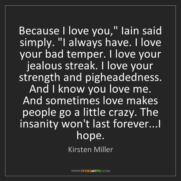 """Kirsten Miller: Because I love you,"""" Iain said simply. """"I always have...."""