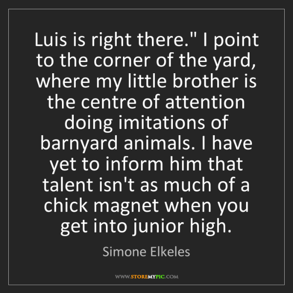 """Simone Elkeles: Luis is right there."""" I point to the corner of the yard,..."""