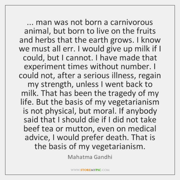 ... man was not born a carnivorous animal, but born to live on ...