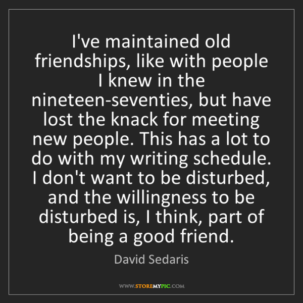 David Sedaris: I've maintained old friendships, like with people I knew...