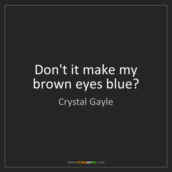 Crystal Gayle: Don't it make my brown eyes blue?