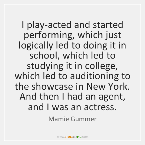I play-acted and started performing, which just logically led to doing it ...