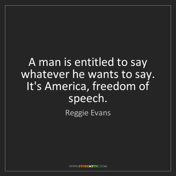 Reggie Evans: A man is entitled to say whatever he wants to say. It's...