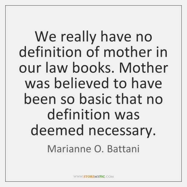 We really have no definition of mother in our law books. Mother ...
