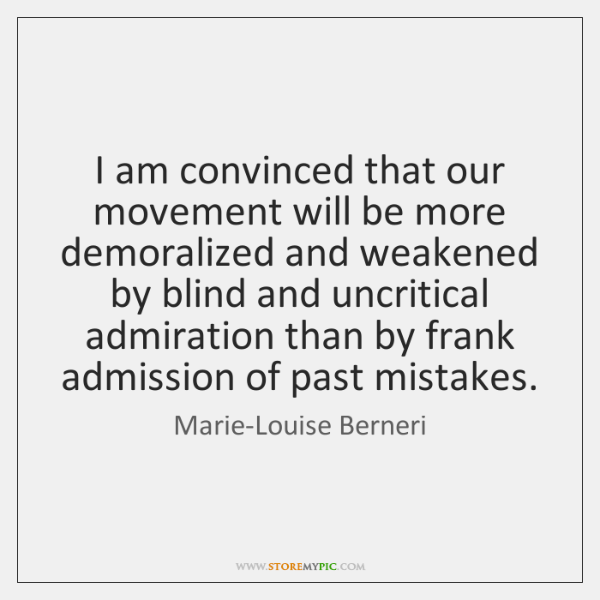 I am convinced that our movement will be more demoralized and weakened ...