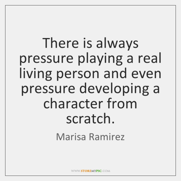 There is always pressure playing a real living person and even pressure ...