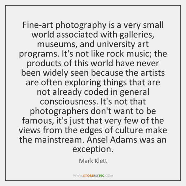 Fine-art photography is a very small world associated with galleries, museums, and ...