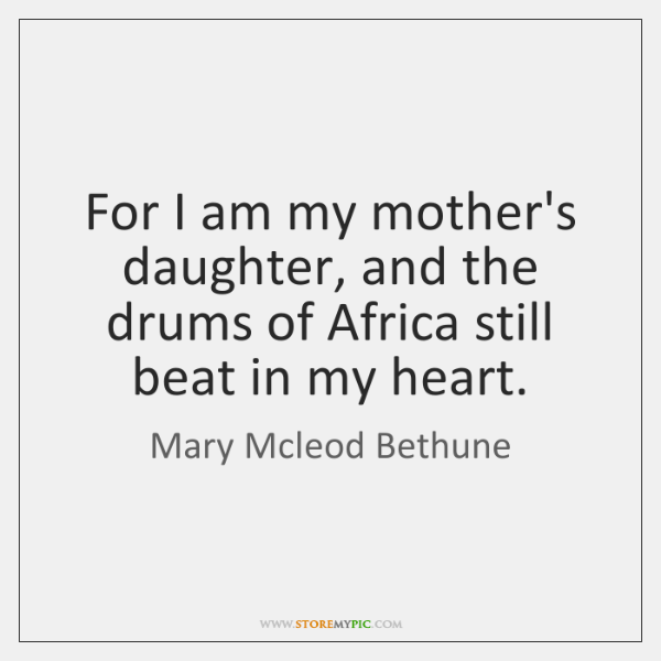For I Am My Mothers Daughter And The Drums Of Africa Still