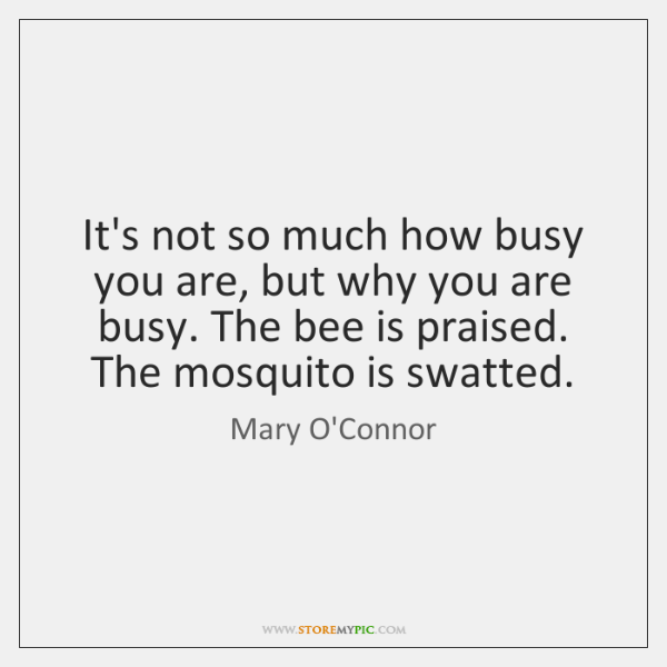 It's not so much how busy you are, but why you are ...