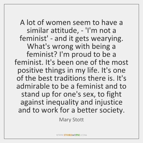 A lot of women seem to have a similar attitude, - 'I'm ...