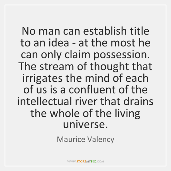 No man can establish title to an idea - at the most ...