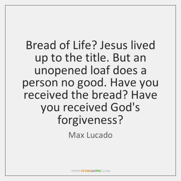Bread of Life? Jesus lived up to the title. But an unopened ...