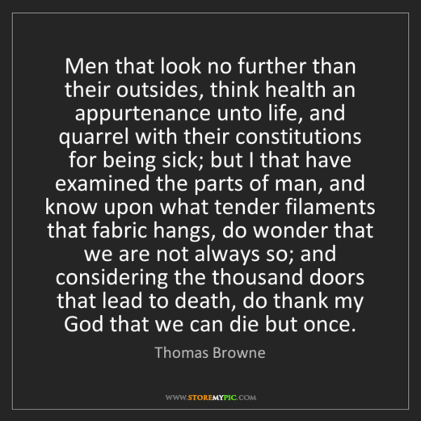 Thomas Browne: Men that look no further than their outsides, think health...