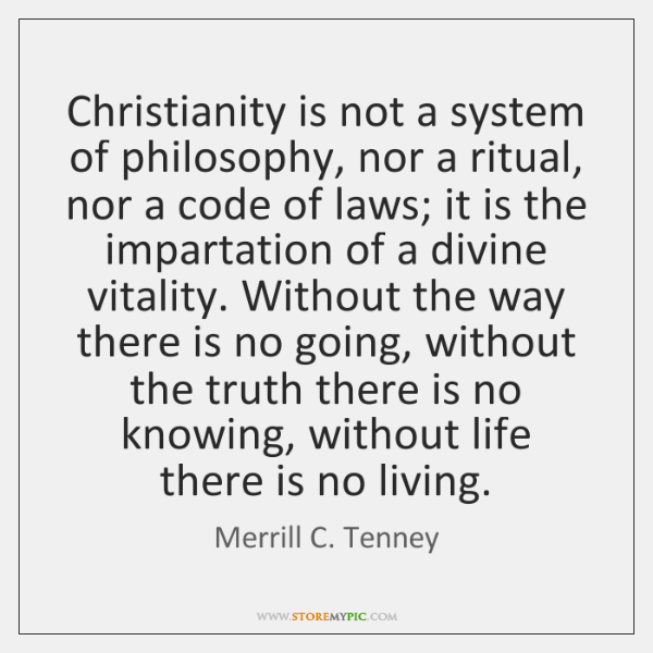 Christianity is not a system of philosophy, nor a ritual, nor a ...