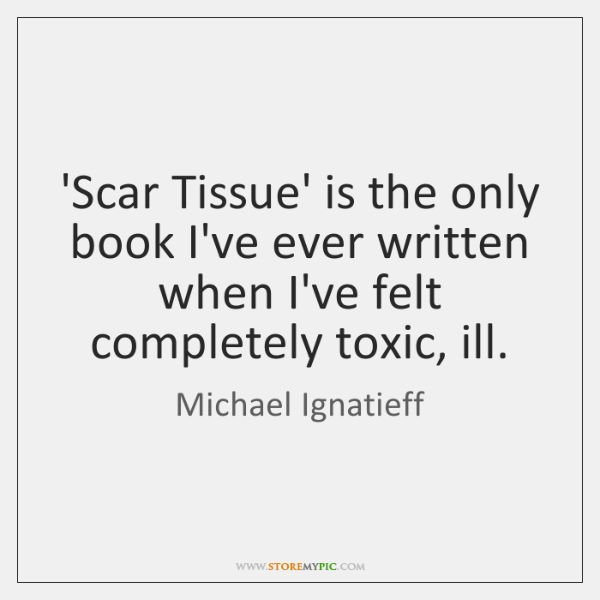 Scar Tissue Is The Only Book Ive Ever Written When Ive Felt