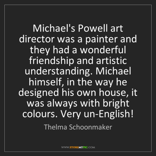 Thelma Schoonmaker: Michael's Powell art director was a painter and they...