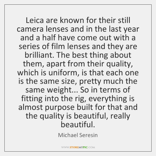 Leica are known for their still camera lenses and in the last ...