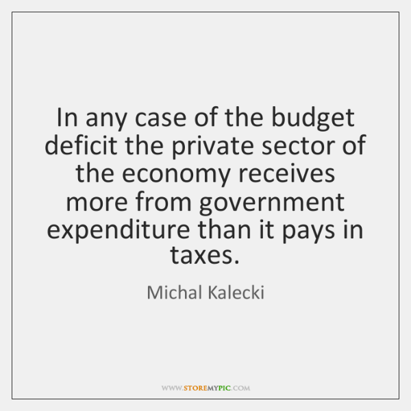 In any case of the budget deficit the private sector of the ...