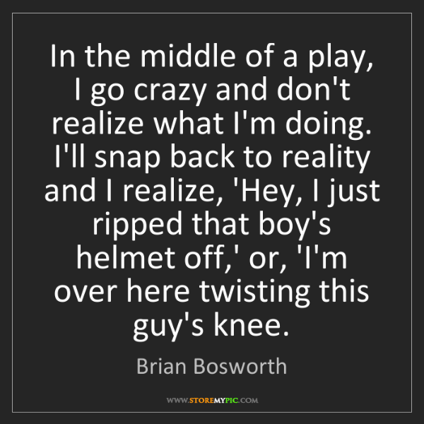 Brian Bosworth: In the middle of a play, I go crazy and don't realize...