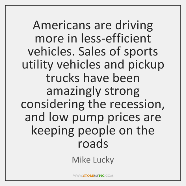 Americans are driving more in less-efficient vehicles. Sales of sports utility vehicles ...