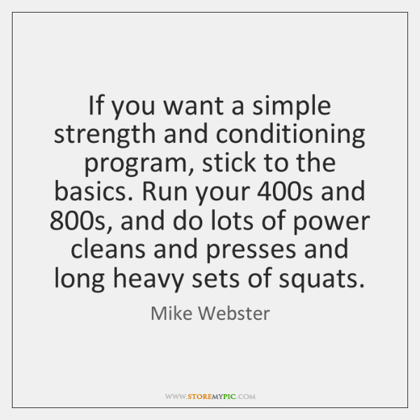 If you want a simple strength and conditioning program, stick to the ...