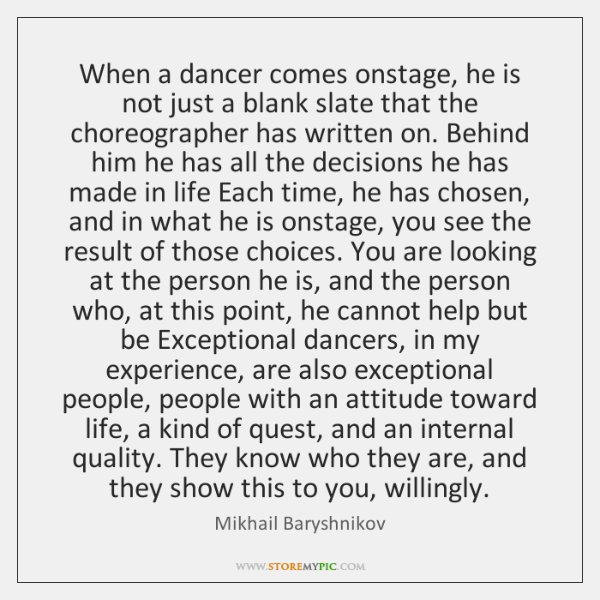 When a dancer comes onstage, he is not just a blank slate ...