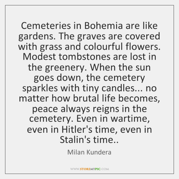 Cemeteries in Bohemia are like gardens. The graves are covered with grass ...