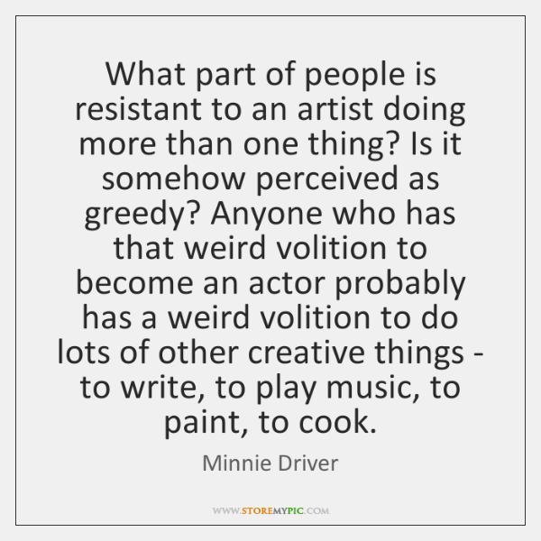 What part of people is resistant to an artist doing more than ...
