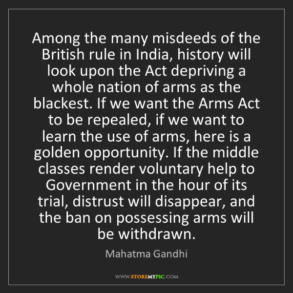 Mahatma Gandhi: Among the many misdeeds of the British rule in India,...