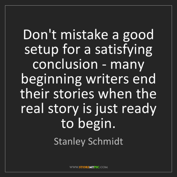 Stanley Schmidt: Don't mistake a good setup for a satisfying conclusion...