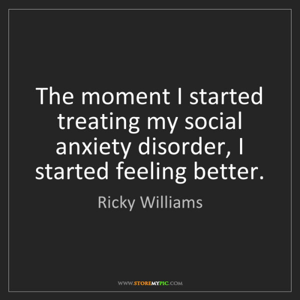 Ricky Williams: The moment I started treating my social anxiety disorder,...