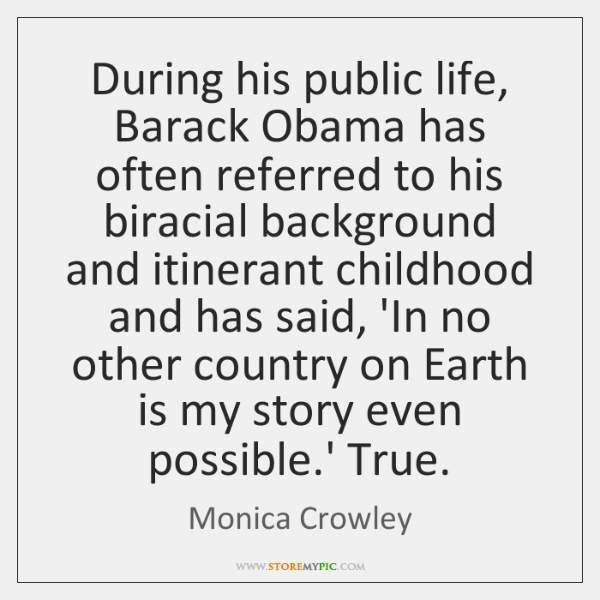 During his public life, Barack Obama has often referred to his biracial ...