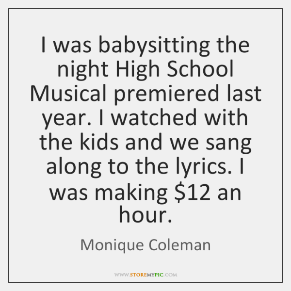 I was babysitting the night High School Musical premiered last year. I ...