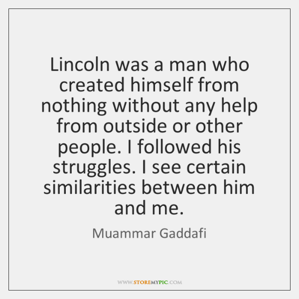 Lincoln was a man who created himself from nothing without any help ...
