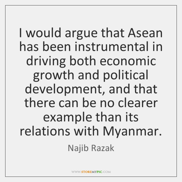 I would argue that Asean has been instrumental in driving both economic ...