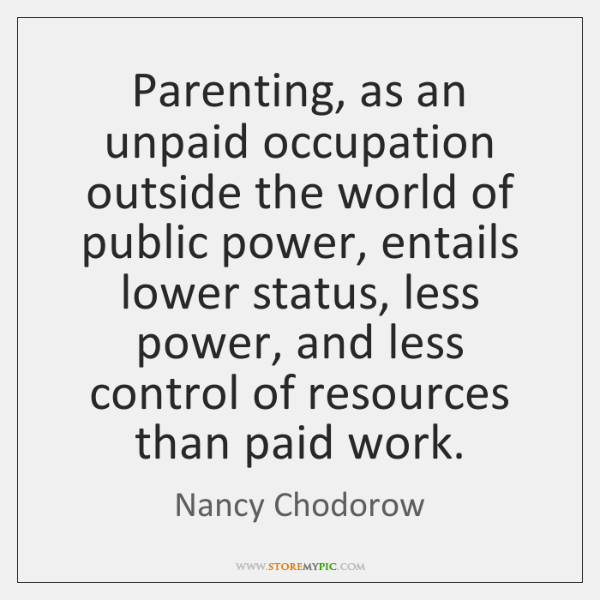 Parenting, as an unpaid occupation outside the world of public power, entails ...