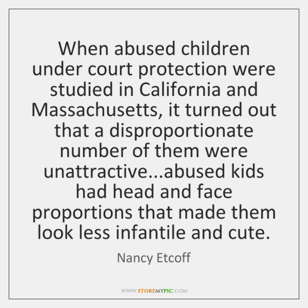 When abused children under court protection were studied in California and Massachusetts, ...