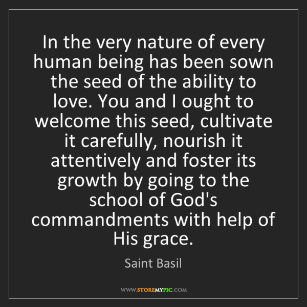 Saint Basil: In the very nature of every human being has been sown...