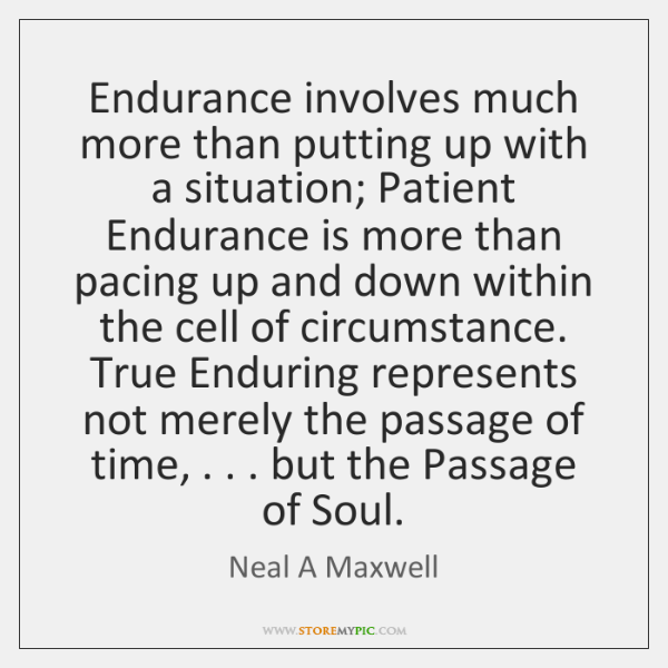 Endurance involves much more than putting up with a situation; Patient Endurance ...
